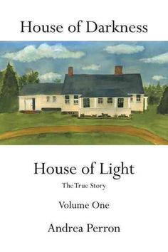 House of Darkness House of Light: The True Story