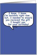 Happy Birthday Humor-Invisible (blue) Card by Greeting Card Universe. $3.00. 5 x 7 inch premium quality folded paper greeting card. Humor cards & photo Humor cards from Greeting Card Universe will bring a smile to your loved ones' face. Whether for one person or the whole family, a Humor card will make the occasion memorable this year. Allow Greeting Card Universe to handle all your Humor card needs this year. This paper card includes the following themes: Christie B...