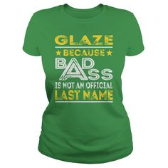 GLAZE Because Badass Is Not An Offcial Last Name Shirts #gift #ideas #Popular #Everything #Videos #Shop #Animals #pets #Architecture #Art #Cars #motorcycles #Celebrities #DIY #crafts #Design #Education #Entertainment #Food #drink #Gardening #Geek #Hair #beauty #Health #fitness #History #Holidays #events #Home decor #Humor #Illustrations #posters #Kids #parenting #Men #Outdoors #Photography #Products #Quotes #Science #nature #Sports #Tattoos #Technology #Travel #Weddings #Women