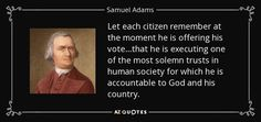 Image result for samuel adams let each citizen remember at the moment he is…