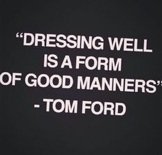 Fashion Quotes : Dressing Well Is A Form Of Good Manners Tom Ford (and self love) Great Quotes, Quotes To Live By, Me Quotes, Inspirational Quotes, Style Quotes, Beauty Quotes, Daily Quotes, Wisdom Quotes, Qoutes