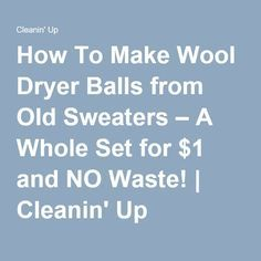 How To Make Wool Dryer Balls from Old Sweaters – A Whole Set for $1 and NO Waste! | Cleanin' Up
