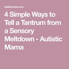 4 Simple Ways to Tell a Tantrum from a Sensory Meltdown - Autistic Mama