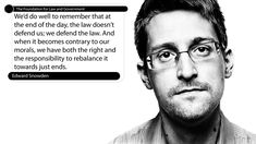 We'd do well to remember that at the end of the day, the law doesn't defend us; we defend the law. And when it becomes contrary to our morals, we have both the right and the responsibility to rebalance it towards just ends.  Edward Snowden