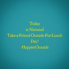 Today is National Take-a-Friend-Outside-For-Lunch Day! #happieroutside ( or it should be! )