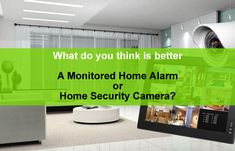 What do you think is better – A Monitored Home Alarm or Home Security Camera?