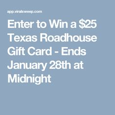 Enter to Win a $25 Texas Roadhouse Gift Card - Ends January 28th at Midnight