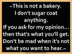 I hate people who sugar coat stuff. It ruins peoples life. And then when I tell th truth you think I'm mean.for telling the truth? Great Quotes, Quotes To Live By, Me Quotes, Funny Quotes, Inspirational Quotes, Sassy Quotes, Cheeky Quotes, Fantastic Quotes, Bitch Quotes