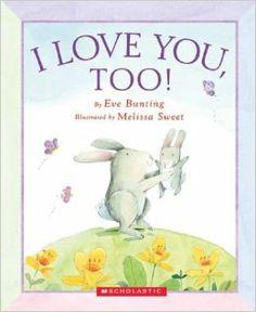 I Love You, Too!: Eve Bunting, Melissa Sweet: 9780439450867: Amazon.com: Books
