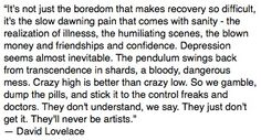 """""""They don't understand, we say. They just don't get it. They'll never be artists."""" - David Lovelace"""