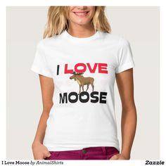 I Love Moose Tshirt