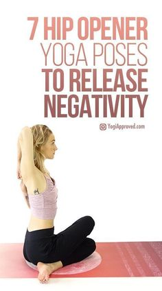 7 Hip Opener Yoga Poses To Release Negativity (Photo Tutorial) #totalbodytransformation