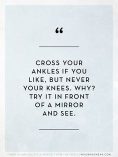 """""""Cross your ankles if you like, but never your knees. Why? Try it in front of a mirror and see."""" // 1950s Style Advice"""