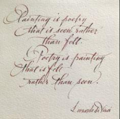 Painting is poetry that is seen rather than felt, and poetry is painting that is felt rather than seen. — Leonardo da Vinci