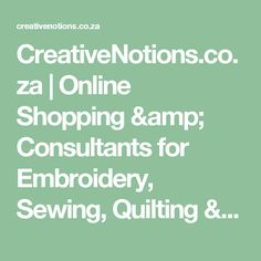 CreativeNotions.co.za | Online Shopping & Consultants for Embroidery, Sewing, Quilting & More Machines & Related Consumables, Accessories & Workshops