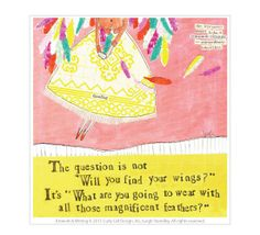 Leigh Standley is the artist, writer and owner of Curly Girl Design, Inc. Curly Girl Design and Leigh's line of clever and colorful greeting cards and art have Feather Cards, Curly Girl, Quotable Quotes, Girl Quotes, Beautiful Words, Beautiful Life, Make Me Smile, Finding Yourself, Wings