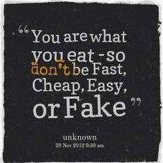 you are what you eat. eat real food.