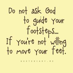 This has been so true in my life lately. But when you allow him to guide your steps, amazing things happen :)