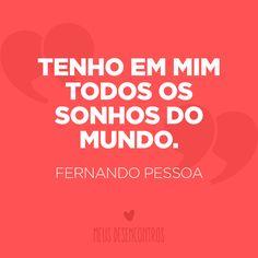 """""""Tenho em mim todos os sonhos do mundo."""" (Fernando Pessoa) #MeusDesencontros #quotes #frases #frasedodia #sonhos #pensamento #FernandoPessoa"""