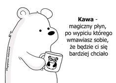 Kawa - magiczny płyn, po wypiciu którego wmawiasz sobie, że będzie ci się bardziej chciało. #kawa