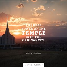 """The real power of the temple is in the ordinances."" —Elder Kent F. Richards, ""The Power of Godliness"""