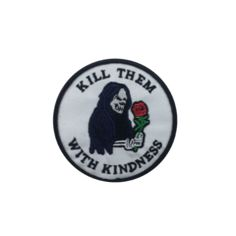 2f0f6ebbf3f02  Kill Em With Kindness  Embroidered (Patch)