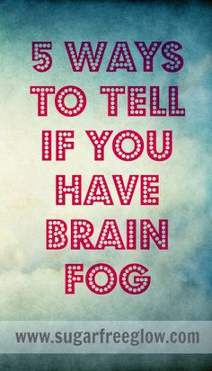 5 ways to tell you if you have brain fog | life with chronic pain help | One of the most true things I've read.