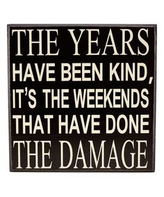Look at this Wood 'The Years Have Been Kind' Block Sign on #zulily today!