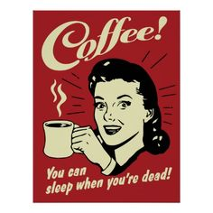 Coffee that you can sleep when you& dead Funny retro poster poster be . - Coffee that you can sleep when you& dead Funny retro poster poster at AllPosters. Café Vintage, Vintage Tin Signs, Images Vintage, Vintage Posters, Vintage Style, Vintage Coffee Signs, Art Posters, Retro Posters, Funny Vintage