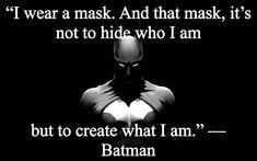 i wear a mask and that mask its not to hide who i am but to create what i am!!!