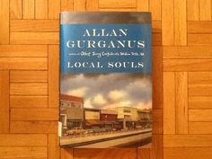 Local Souls by Allan Gurganus - I found these three excruciatingly long stories just too long and about nothing.  The first story was forgettable, the second story a little memorable, but could have been told in half the words, and the third story never had anything happen in it until the end, so was it really worth reading all the before to get to the thing that happened?  No. I won't read the Confederate Widow book after this, either.  I read an article about her once, and that will…