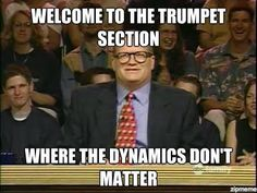 If u were a trumpet player... You would understand.<<<<if your any band kid you get this...