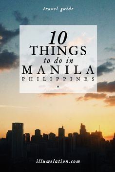 illumelation.com || city travel guide || 10 things to do in Manila, Philippines