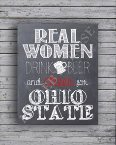 Real Women Drink Beer and Cheer for Ohio State -Chalkboard -Print by MadeByCRose on Etsy https://www.etsy.com/listing/203530625/real-women-drink-beer-and-cheer-for-ohio