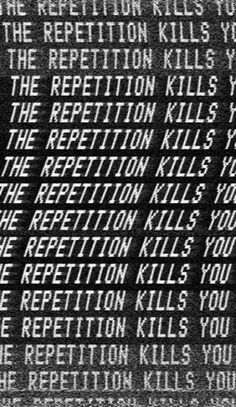 """I like this because the way the design is made it looks nice and if u look at one word its like your eyes keep moving down. Also, I like the theme """"The repetition kills""""."""