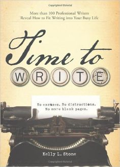 Time to Write: Professional writers reveal how to fit writing into your busy life: Kelly L Stone: 9781598694383: Amazon.com: Books