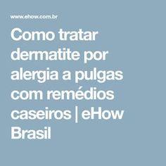 Como tratar dermatite por alergia a pulgas com remédios caseiros | eHow Brasil