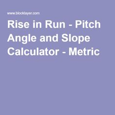 Rise in Run - Pitch Angle and Slope Calculator - Metric