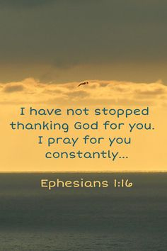 """Cease not to give thanks for you, making mention of you in my prayers;"" - Ephesians I have not stopped thanking God for you. I pray for you constantly. Bible Verses Quotes, Me Quotes, Scriptures, Scripture Verses, Ephesians 1 16, Gods Love, My Love, My Prayer, Thank God"