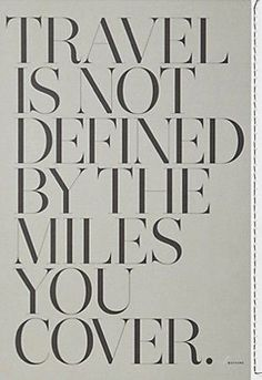 Travel is not defined by the miles you cover.