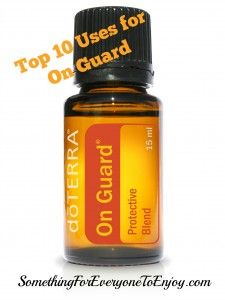 Top 10 Uses for On Guard around the home! What other ways do you use this amazing blend? SomethingForEveryoneToEnjoy.com