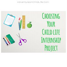 Usually towards theend of your Child Life internship the time will come for you to createa verycreative and uniqueproject that will truly show your passion for Child Life and creative abi...
