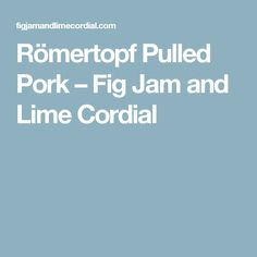 Römertopf Pulled Pork – Fig Jam and Lime Cordial