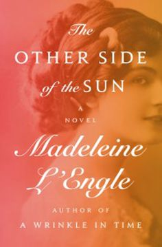 The Other Side of the Sun: A Novel by [L'Engle, Madeleine] Magical Realism Books, Joan Chittister, Madeleine L Engle, A Wrinkle In Time, National Book Award, Fiction And Nonfiction, Digital Text, Book Nooks, The Other Side