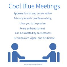 Over cautious and detailed? Or just needing clarity? Understanding a Cool Blue energy type before entering the room can turn a potentially difficult meeting into a productive one!