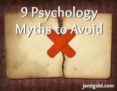 #amWriting 9 Psychology Myths to Avoid when writing your novel, building your character's personality, and plotting your story. Writing tips.