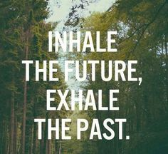 HFC Daily Affirmation - Today I will inhale the future, exhale the past. www.hungryforchange.tv #affirmations