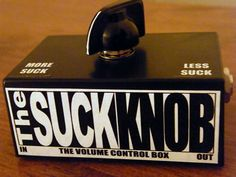 THE SUCK KNOB - It only works on guitar amps, unfortunately.