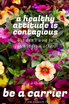 A healthy attitude is contagious.