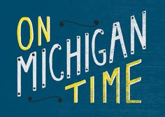 """At Michigan, our classes run on """"Michigan time.""""  This is the tradition of starting class or meetings 10 minutes late!"""